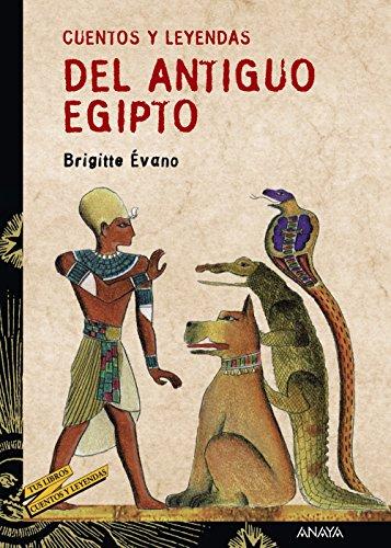 Cuentos y leyendas del Antiguo Egipto (Literatura Juvenil (A Partir De 12 Años) - Cuentos Y Leyendas) por Brigitte Évano