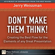 Don't Make Them Think!: Creating the Best Flow for the Elements of any Great Presentation