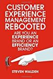 Customer Experience Management Rebooted: Are you an Experience brand or an Efficiency brand?