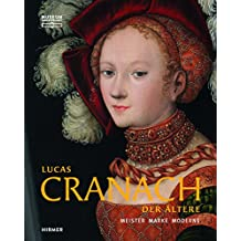 Lucas Cranach der Ältere: Meister - Marke - Moderne