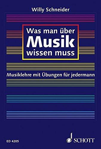Was man über Musik wissen muss: Musiklehre mit Übungen für jedermann