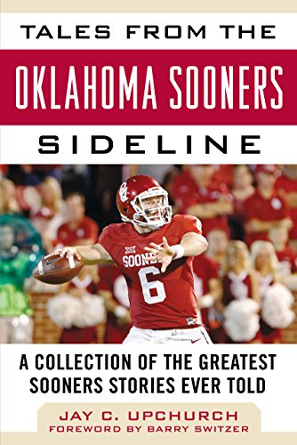 Tales from the Oklahoma Sooners Sideline: A Collection of the Greatest Sooners Stories Ever Told (Tales from the Team) (English Edition) por Jay C. Upchurch