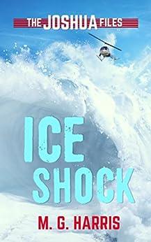 Ice Shock: The Joshua Files 2 by [Harris, M. G.]