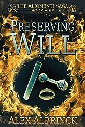 Preserving Will (The Aliomenti Saga - Book 5): Volume 5
