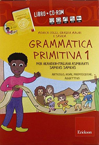 Grammatica primitiva. Per neander-italiani aspiranti sapiens sapiens. CD-ROM. Con libro: 1