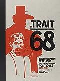 Le trait 68: insubordination graphique et contestations politiques: Insubordination graphique et contestations politiques 1966-1973 (Coups de c ur) - Collectif
