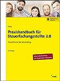 Praxishandbuch für Steuerfachangestellte 2.0: Praxishilfe für den Berufsalltag - Mario Tutas, Sönke Arendt B.A., Kathrin Baumann, Anika Hildebrand, Ingo Kruse, Christian Lange, Sabine Schütt, Malte Stoye