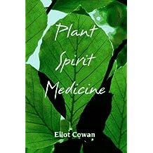 Plant Spirit Medicine: The Healing Power of Plants by Eliot Cowan (1995-05-24)