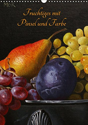 Fruchtiges mit Pinsel und Farbe (Wandkalender 2019 DIN A3 hoch): Gemälde in Öl und Acryl (Monatskalender, 14 Seiten ) (CALVENDO Kunst) -