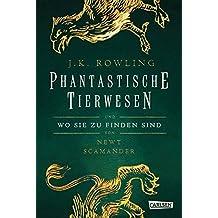 Phantastische Tierwesen und wo sie zu finden sind (Hogwarts-Schulbücher)