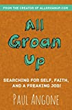 All Groan Up: Searching for Self, Faith, and a Freaking Job! by Paul Angone (2015-04-21)