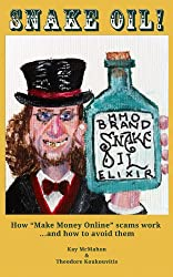 Snake Oil! How 'Make Money Online' scams work ...and how to avoid them (English Edition)
