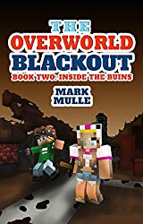 The Overworld Blackout (Book 2): Inside the Ruins (An Unofficial Minecraft Book for Kids Ages 9 - 12 (Preteen)