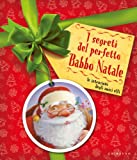 I segreti del perfetto Babbo Natale. Le istruzioni degli amici elfi. Ediz. illustrata