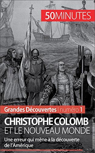 Christophe Colomb et le Nouveau Monde: Une erreur qui mène à la découverte de l'Amérique (Grandes Découvertes t. 1)