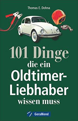 Handbuch Oldtimer: 101 Dinge, die ein Oldtimer-Liebhaber wissen muss. Das ideale Oldtimer Lehrbuch zur Technik und zum Handwerk der Classic Cars - Oldtimer Bücher über