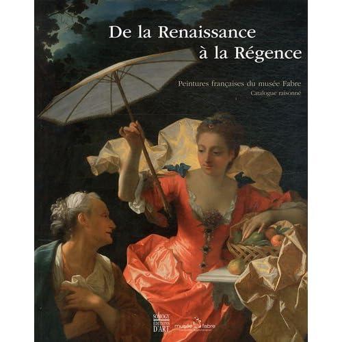 De la Renaissance à la Régence : Peintures françaises du musée Fabre, catalogue raisonné