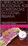 CERTIFICACIÓN PROFESIONAL POR COMPETENCIAS EN COCINA PERUANA: PLAN DE FORMACIÓN SEMANAL PRÁCTICO Y TÉORICO (48 SEMANAS)