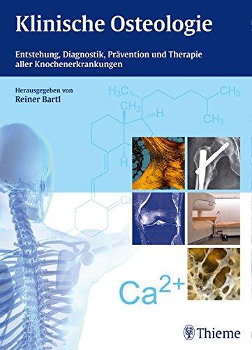 Klinische Osteologie: Entstehung, Diagnostik, Prävention und Therapie aller Knochenerkrankungen