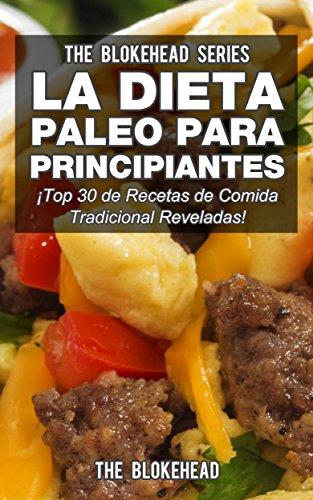 La Dieta Paleo Para Principiantes Top 30 de Recetas de Comida Tradicional Reveladas!