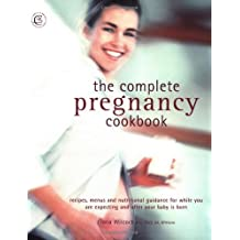 The Complete Pregnancy Cookbook: Recipes, Menu Plans, and Nutritional Information for Nine Months Pl: Written by Fiona Wilcock, 2002 Edition, Publisher: Carroll & Brown Publishers Limited [Paperback]