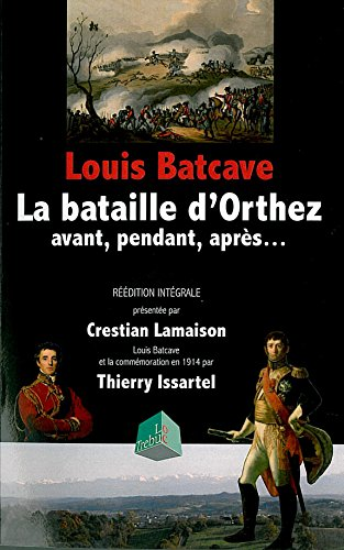 La bataille d'Orthez : Avant, pendant, après.