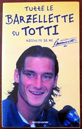 TUTTE LE BARZELLETTE SU TOTTI raccolte da me . 2003