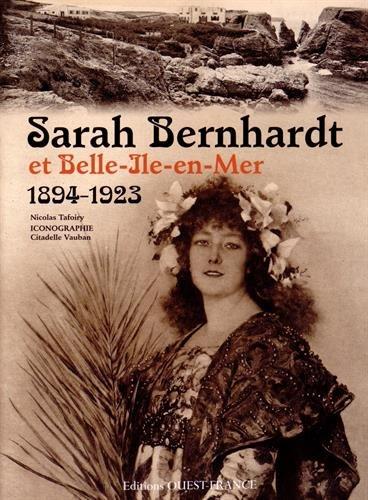 Sarah Bernhardt et Belle Ile en Mer 1894-1923