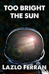 Too Bright the Sun: Aliens and Rebels against Fleet Clones in the Jupiter War Thriller (The War for Iron: Element of Civilization Book 2) (English Edition)