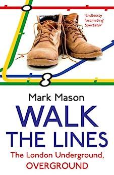 Walk the Lines: The London Underground, Overground by [Mason, Mark]