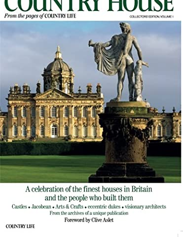 The Country House: A celebration of the finest houses in Britain and the people who built them: Volume 1