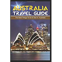 Australia Travel Guide: The Top Things to Do & See in Australia