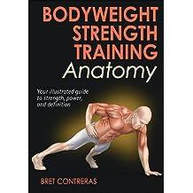 Bodyweight Strength Training Anatomy by Bret Contreras (November 15, 2013) Paperback