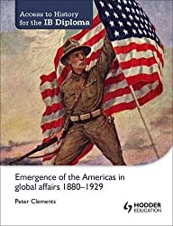 Emergence of the Americas in Global Affairs, 1880-1929 (Access to History for the Ib Diploma) by Peter Clements (2013-07-25)