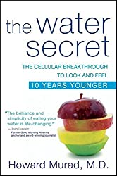 The Water Secret: The Cellular Breakthrough to Look and Feel 10 Years Younger