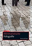 Minimalistische Fotografie: Kunst und Praxis (Im Fokus)
