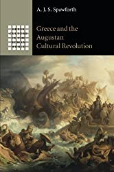 Greece and the Augustan Cultural Revolution (Greek Culture in the Roman World) by A. J. S. Spawforth (2015-05-14)