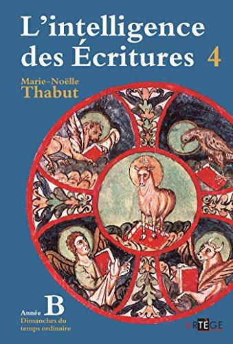 Intelligence des écritures - Volume 4 - Année B : Dimanches du temps ordinaire