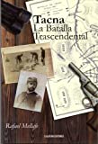 Tacna, la Batalla Trascendental (Spanish Edition)