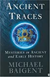 Ancient Traces: Mysteries in Ancient and Early History by Michael Baigent (1999-08-26) - Michael Baigent