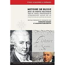 Histoire de Russie, avec sa partie politique, par Mr Koch, Professeur à Strasbourg : Suivie de la Constitution de l'empire de Russie