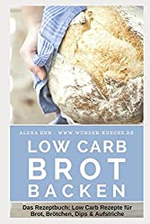 Low Carb Brot backen: Das Rezeptbuch: Low Carb Rezepte für Brot, Brötchen, Dips & Aufstriche (Genussvoll abnehmen mit Low Carb, Band 15)