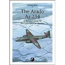 The Arado Ar 234: A Detailed Guide to the Luftwaffe's Jet Bomber