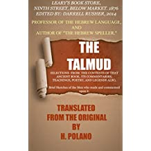 THE TALMUD: SELECTIONS FROM THE CONTENTS OF THAT ANCIENT BOOK, ITS COMMENTARIES, TEACHINGS, POETRY, AND LEGENDS ALSO, Brief Sketches of the Men who made and commented upon it. (English Edition)