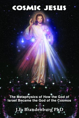 Cosmic Jesus: The Metaphysics of How the God of Israel Became the God of the Cosmos by J. E. Brandenburg (2014-02-15)