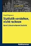 Statistik verstehen, nicht rechnen: Band 1: Beschreibende Statistik