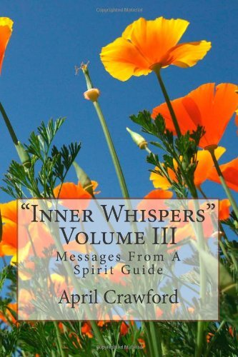 eBooks Free Library: Inner Whispers: Messages From A Spirit Guide: Volume III: 3 by April Crawford (25-Oct-2012) Paperback
