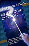 ASTROLOGIA DEI RAGGI: Come i raggi delle stelle creano il mondo. Aspetti esoterici della teoria dei raggi di al-Kindi