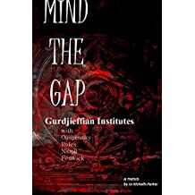 MIND THE GAP: GURDJIEFFIAN INSTITUTES with Ouspensky, Roles, Nicoll, Fenwick (English Edition)