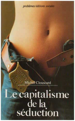 Le Capitalisme de la séduction : Critique de la social-démocratie libertaire par Michel Clouscard